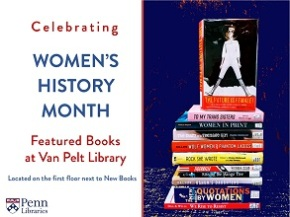 Penn Libraries Commemorates Women's History Month with the Premiere of a Featured BooksDisplay